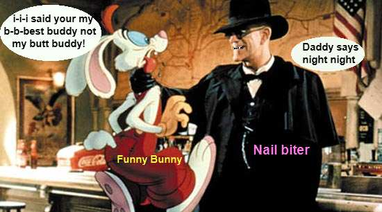 I-I_I__I_ don't want y-y-you I_I_I_ want d-d-d-double trouble a-a-aah no i don't w-w-wwell you know what i mean there nail driver ! -funny Bunny (roger rabbit)